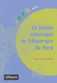Anne Pierre-Taverdet - La façade atlantique de l'Amérique du Nord.