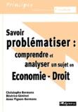 Anne Pigeon-Bormans et Christophe Bormans - Savoir problématiser : comprendre et analyser un sujet en économie-droit.
