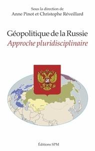 Anne Pinot et Christophe Réveillard - Géopolitique de la Russie - Approche pluridisciplinaire.