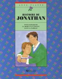 Anne Planté - Histoire de Jonathan - Pour expliquer la mort d'un enfant dans la famille.