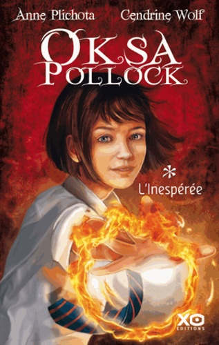 Anne Plichota et Cendrine Wolf - Oksa Pollock Tome 1 : L'inespérée.