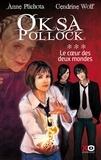 Anne Plichota et Cendrine Wolf - Oksa Pollock Tome 3 : Le coeur des deux mondes.