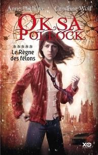 Anne Plichota et Cendrine Wolf - Oksa Pollock Tome 5 : Le Règne des félons.