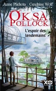 Anne Plichota et Cendrine Wolf - Oksa Pollock Tome 7 : L'espoir des lendemains.