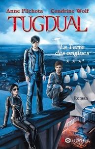 Anne Plichota et Cendrine Wolf - Tugdual Tome 3 : La terre des origines.