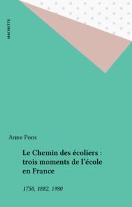 Anne Pons - Le Chemin des écoliers : trois moments de l'école en France - 1750, 1882, 1980.