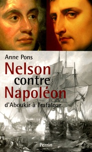 Anne Pons - Nelson contre Napoléon - D'Aboukir à Trafalgar.