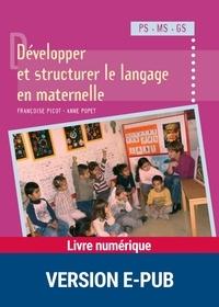 Anne Popet et Françoise Picot - Développer et structurer le langage - PS/MS/GS.
