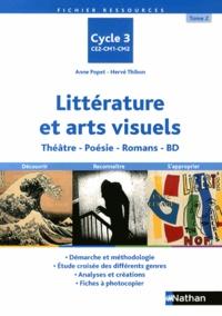 Anne Popet et Hervé Thibon - Littérature et arts visuels Cycle 3 - Tome 2, Théâtre, poésie, romans, BD.