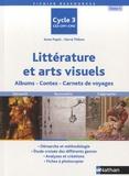 Anne Popet et Hervé Thibon - Littérature et arts visuels Cycle 3 - Tome 1, Albums, contes, carnets de voyages.