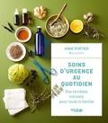 Anne Portier - Soins d'urgence au quotidien - Des remèdes naturels pour toute la famille.