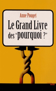 Anne Pouget - Le grand livre des pourquoi ?.