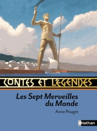 Anne Pouget - Les 7 merveilles du monde - Contes et légendes.