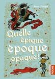 Anne Pouget - Quelle épique époque opaque !.