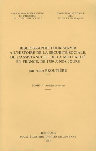 Anne Proutière - Bibliographie pour servir à l'histoire de la sécurité sociale, de l'assistance et de la mutualité en France de 1789 à nos jours - Tome 2, Articles de revue.
