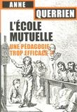 Anne Querrien - L'école mutuelle - Une pédagogie trop efficace ?.