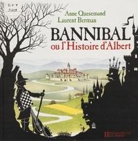 Anne Quesemand et Laurent Berman - Bannibal ou l'Histoire d'Albert - Le conteur sachant compter.