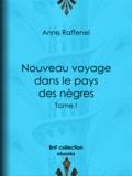 Anne Raffenel - Nouveau voyage dans le pays des nègres - Suivi d'études sur la colonie du Sénégal et de documents historiques, géographiques et scientifiques - Tome I.