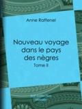 Anne Raffenel - Nouveau voyage dans le pays des nègres - Suivi d'études sur la colonie du Sénégal et de documents historiques, géographiques et scientifiques - Tome II.