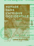 Anne Raffenel - Voyage dans l'Afrique occidentale - 1843-1844.