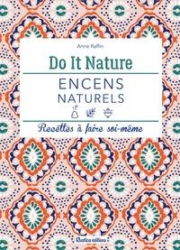Anne Raffin et Claire Curt - Encens naturels - Recettes à faire soi-même.
