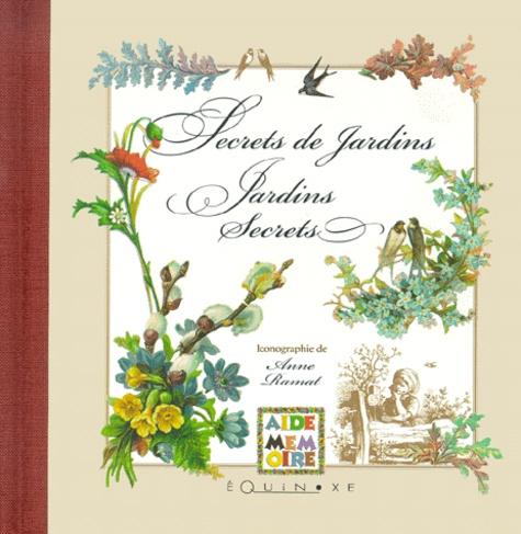 Anne Ramat - Secrets de jardins et jardins secrets.