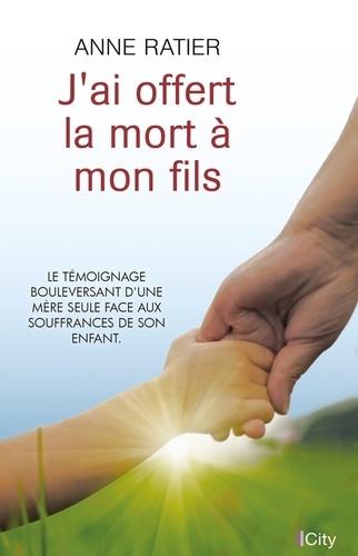 J'ai offert la mort à mon fils - Anne Ratier - Format ePub - 9782824631622 - 10,99 €