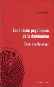 Anne Raulin - Les traces psychiques de la domination - Essai sur Kardiner.