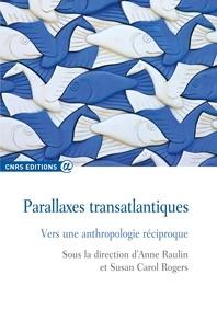 Anne Raulin et Susan Carol Rogers - Parallaxes transatlantiques - Vers une anthropologie réciproque.