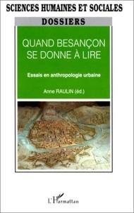 Anne Raulin - Quand besancon se donne a lire - essais en anthropologie urbaine.