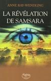 Anne Ray-Wendling - La révélation de Samsara.