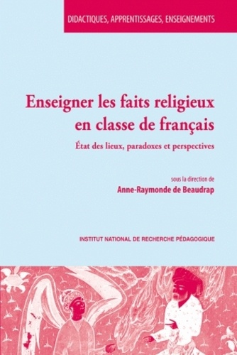 Anne Raymonde de Beaudrap - Enseigner les faits religieux en classe de français - Etat des lieux, paradoxes et perspectives.