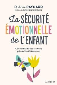 Anne Raynaud - La sécurité émotionnelle de l'enfant.