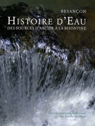 Anne Reniaux - Histoire d'eau, Besançon - Des sources d'Arcier à la Bisontine.