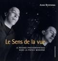 Anne Reverseau - Le sens de la vue - Le regard photographique dans la poésie moderne.