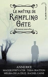 Anne Rice et Melissa De la Cruz - Le Maître de Rampling Gate et autres nouvelles (recueil de 5 nouvelles).