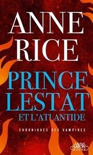Anne Rice - Les Chroniques des Vampires  : Prince Lestat et l'Atlantide.