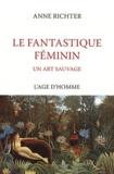 Anne Richter - Le fantastique féminin - Un art sauvage.