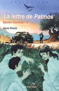 Anne Riolet - Sauver Garance Tome 2 : La lettre de Patmos.