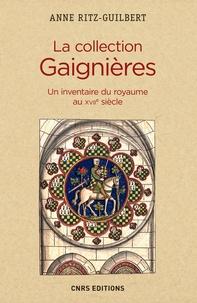 Anne Ritz-Guilbert - La collection Gaignières - Un inventaire du royaume au XVIIe siècle.
