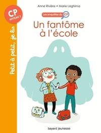 Anne Rivière et Marie Leghima - Les enquêtes du CP Tome 1 : Un fantôme à l'école.