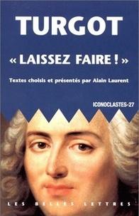 """Anne-Robert-Jacques Turgot - """"Laissez faire !""""."""