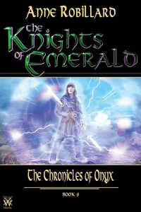 Anne Robillard - The Knights of Emerald  : Knights of Emerald 06 : The Chronicles of Onyx - The Chronicles of Onyx.
