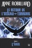 Anne Robillard - Le retour de l'oiseau-tonnerre 01 : L'éveil - L'éveil.