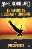 Anne Robillard - Le retour de l'oiseau-tonnerre 02 : Perceptions - Perceptions.