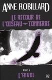 Anne Robillard - Le retour de l'oiseau-tonnerre 03 : L'envol - L'envol.