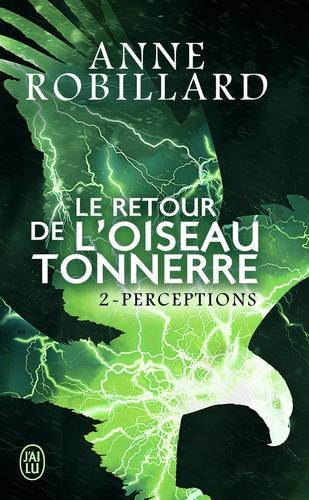 Anne Robillard - Le Retour de l'oiseau-tonnerre Tome 2 : Perceptions.