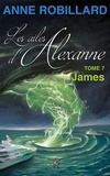 Anne Robillard - Les ailes d'Alexanne  : Les ailes d'Alexanne 07 : James - James.