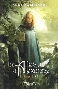Anne Robillard - Les Ailes d'Alexanne Tome 9 : Eire.