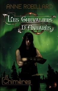 Anne Robillard - Les chevaliers d'Antarès  : Les Chevaliers d'Antarès 04 : Chimères - Chimères.